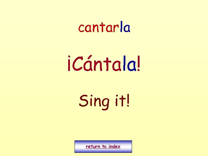 cantarla ¡Cántala! Sing it! return to index