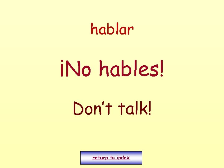 hablar ¡No hables! Don't talk! return to index