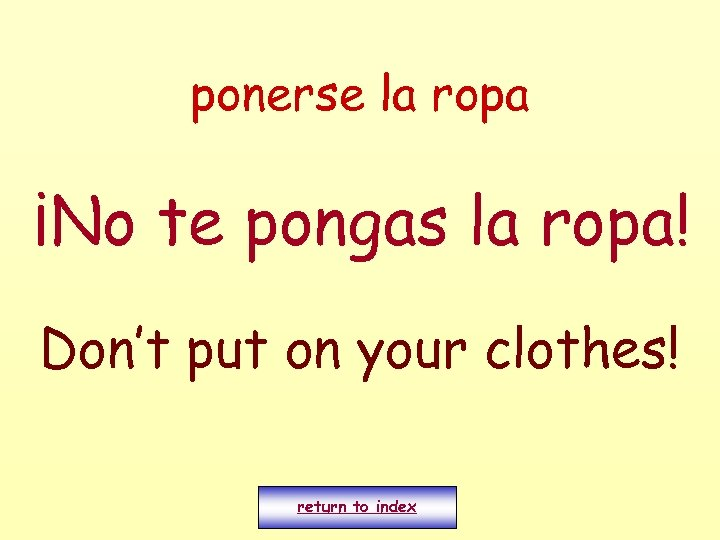 ponerse la ropa ¡No te pongas la ropa! Don't put on your clothes! return
