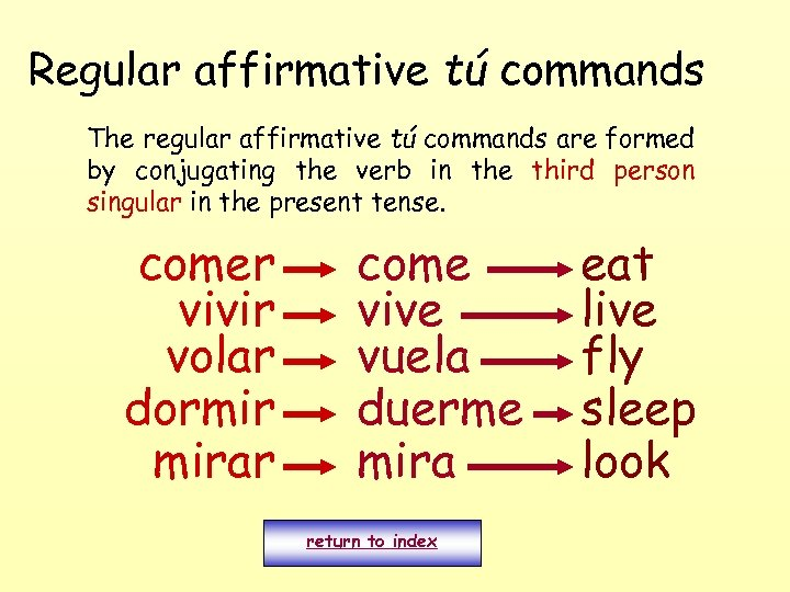 Regular affirmative tú commands The regular affirmative tú commands are formed by conjugating the