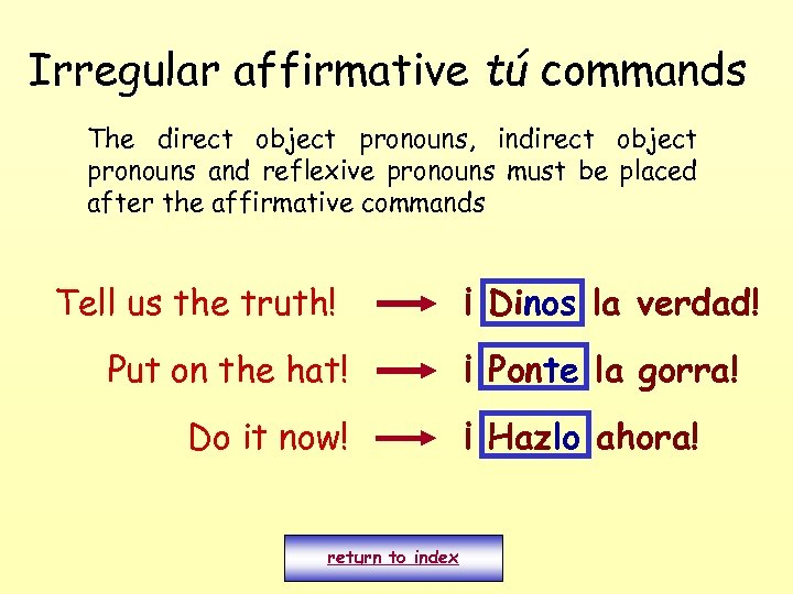 Irregular affirmative tú commands The direct object pronouns, indirect object pronouns and reflexive pronouns