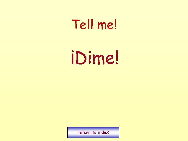Tell me! ¡Dime! return to index