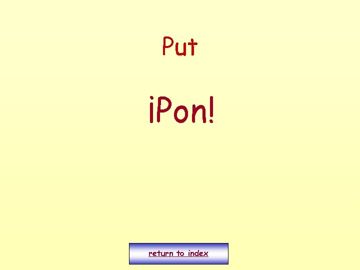 Put ¡Pon! return to index