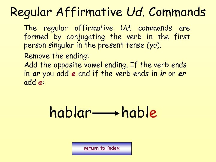 Regular Affirmative Ud. Commands The regular affirmative Ud. commands are formed by conjugating the