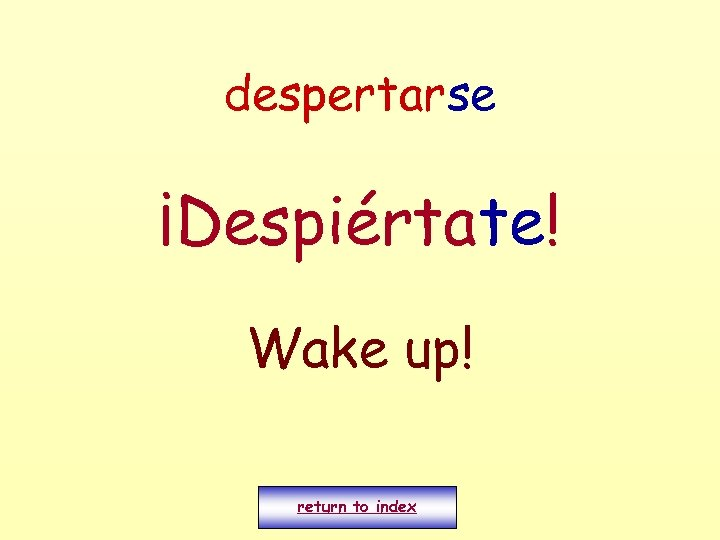 despertarse ¡Despiértate! Wake up! return to index