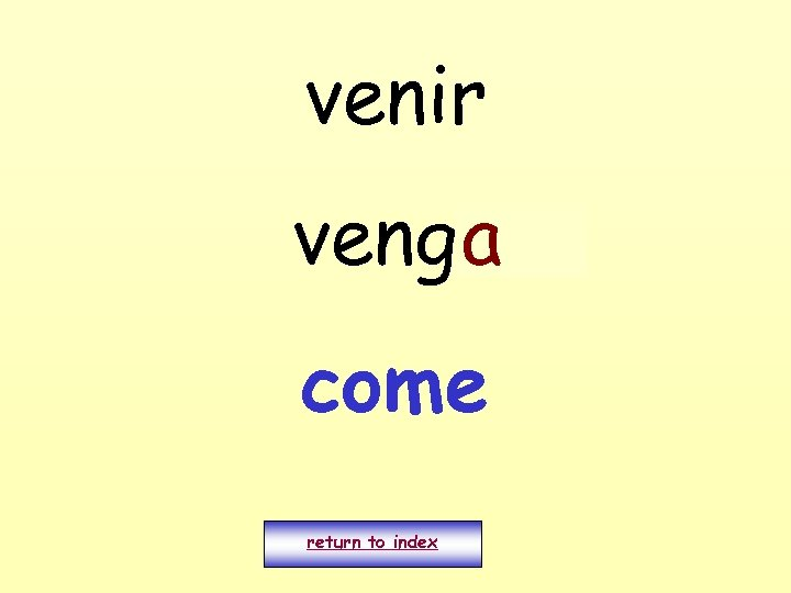 venir vengo a come return to index