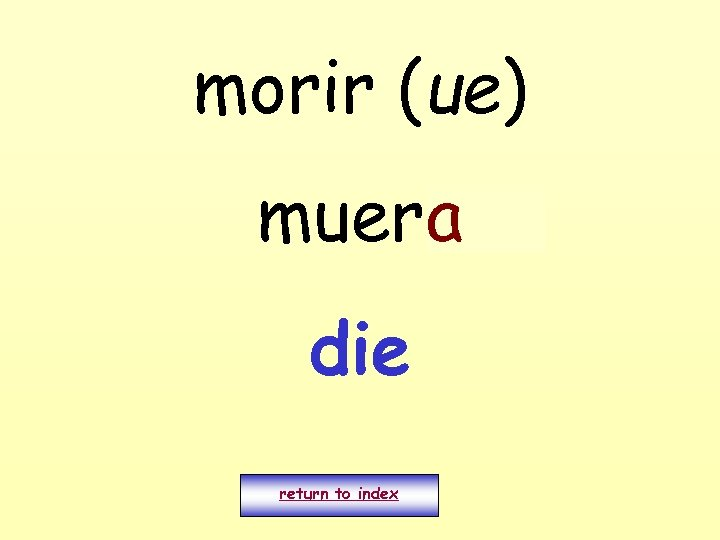 morir (ue) muero a die return to index