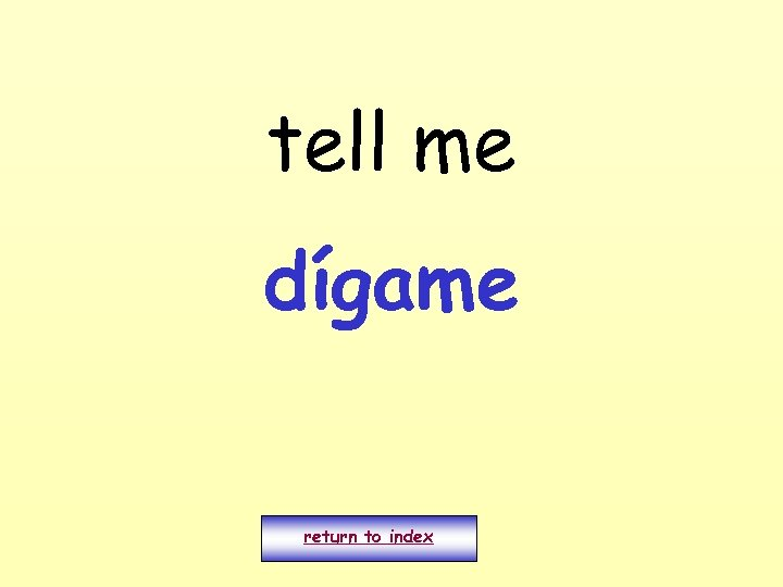tell me dígame return to index