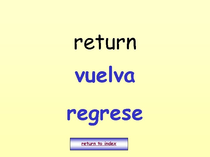 return vuelva regrese return to index