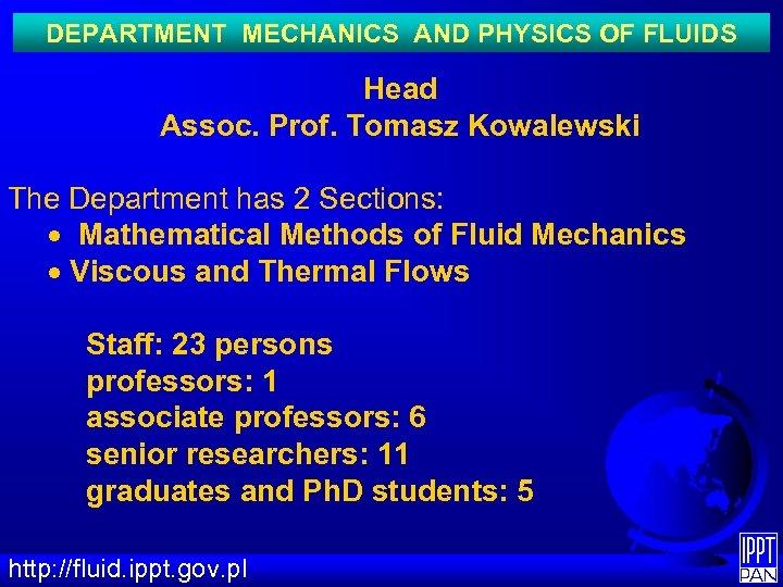 DEPARTMENT MECHANICS AND PHYSICS OF FLUIDS Head Assoc. Prof. Tomasz Kowalewski The Department has