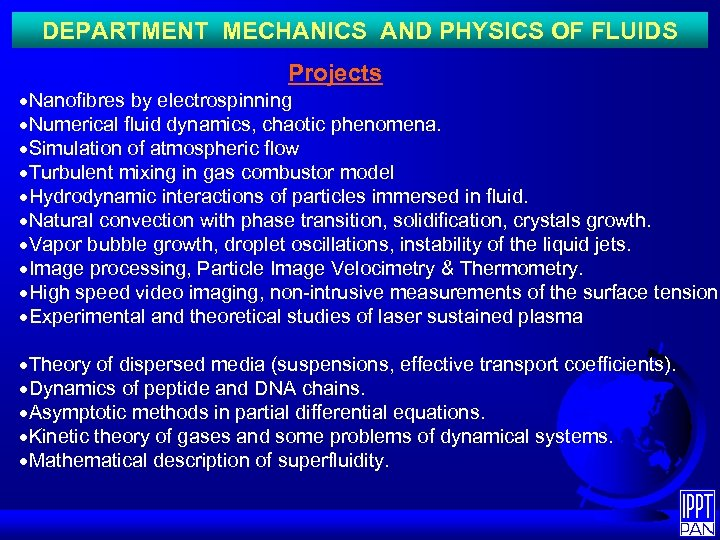 DEPARTMENT MECHANICS AND PHYSICS OF FLUIDS Projects ·Nanofibres by electrospinning ·Numerical fluid dynamics, chaotic