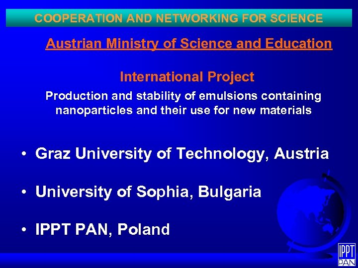 COOPERATION AND NETWORKING FOR SCIENCE Austrian Ministry of Science and Education International Project Production