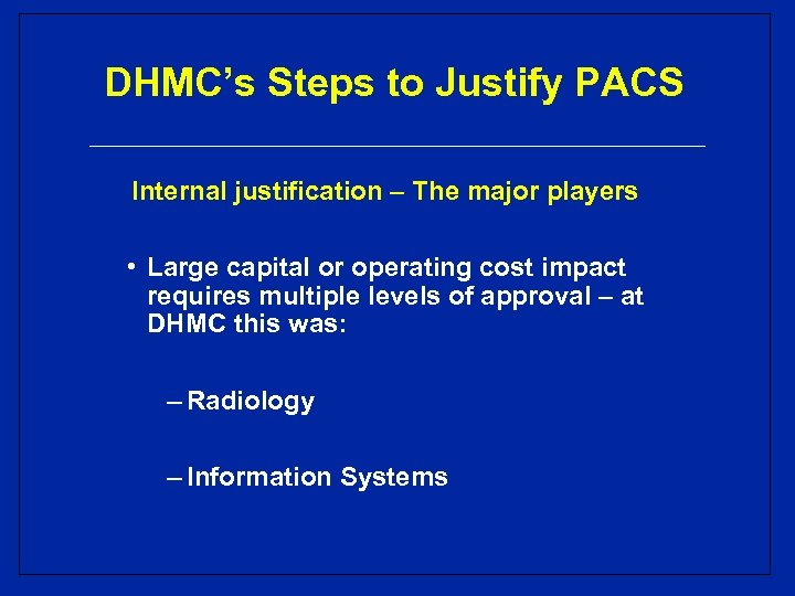DHMC's Steps to Justify PACS Internal justification – The major players • Large capital