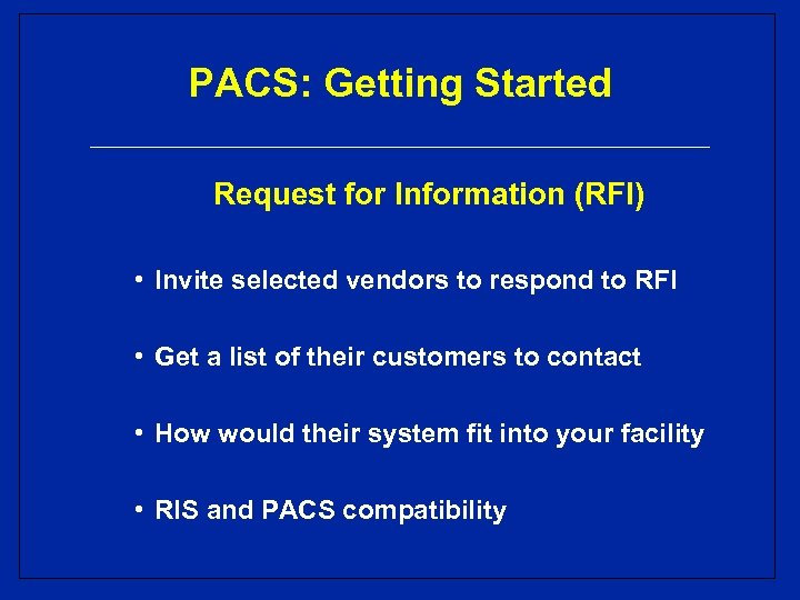 PACS: Getting Started Request for Information (RFI) • Invite selected vendors to respond to