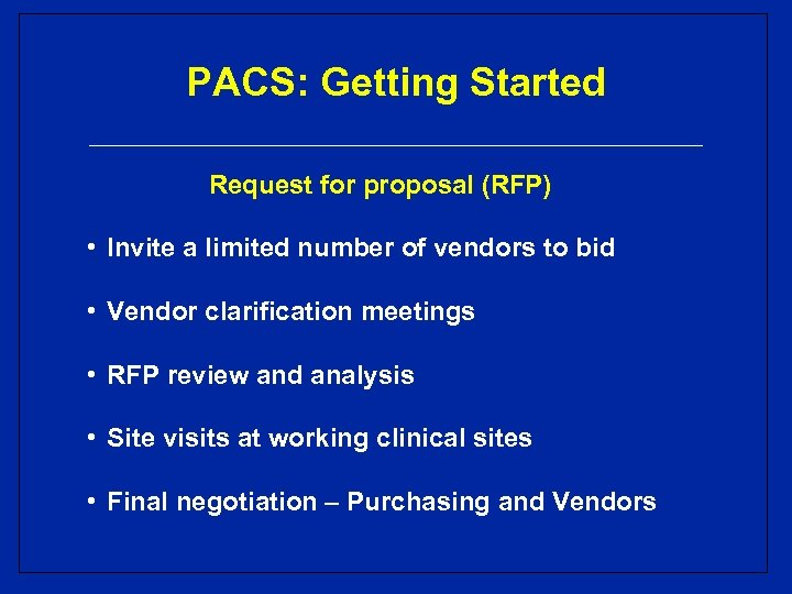 PACS: Getting Started Request for proposal (RFP) • Invite a limited number of vendors
