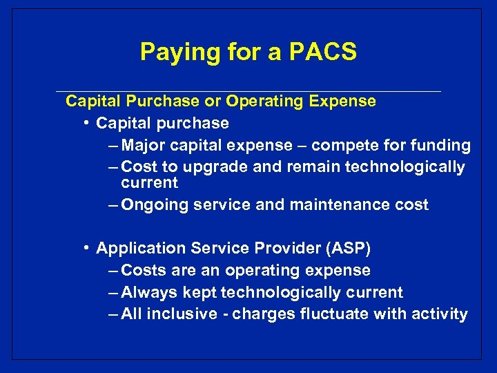 Paying for a PACS Capital Purchase or Operating Expense • Capital purchase – Major
