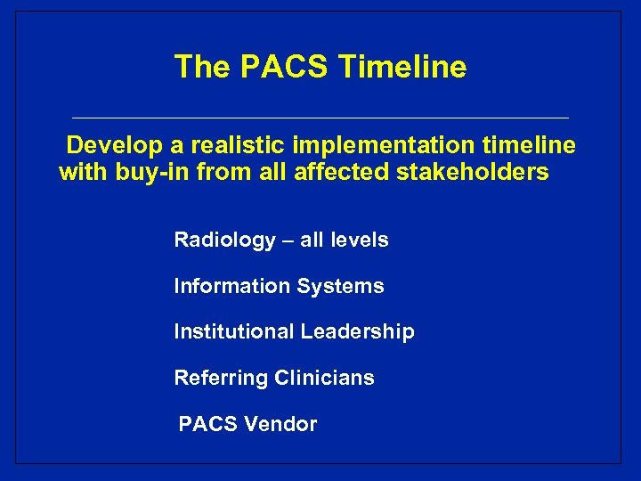 The PACS Timeline Develop a realistic implementation timeline with buy-in from all affected stakeholders