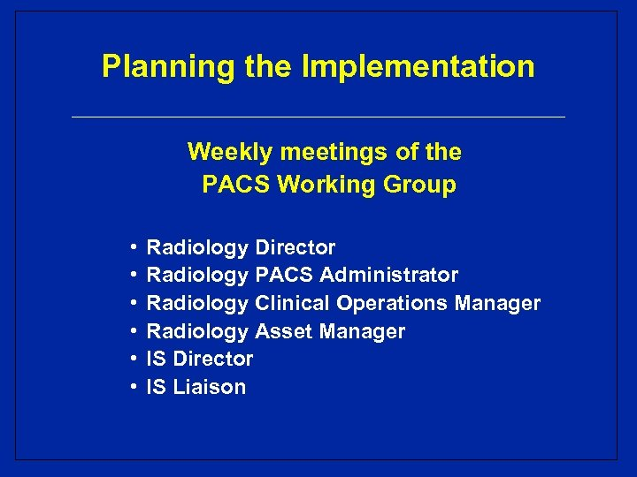 Planning the Implementation Weekly meetings of the PACS Working Group • • • Radiology