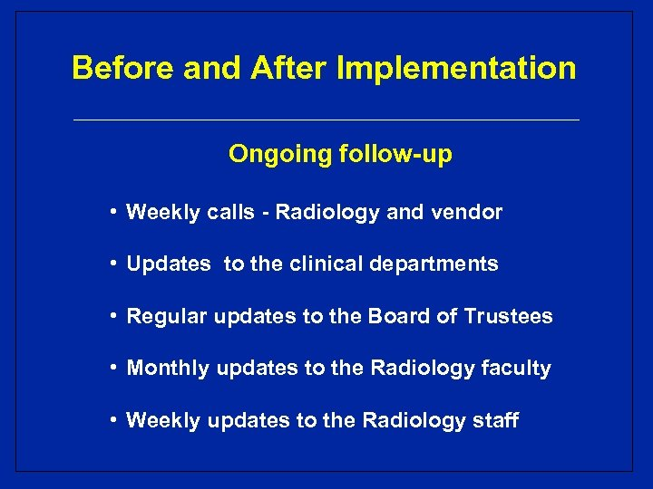 Before and After Implementation Ongoing follow-up • Weekly calls - Radiology and vendor •