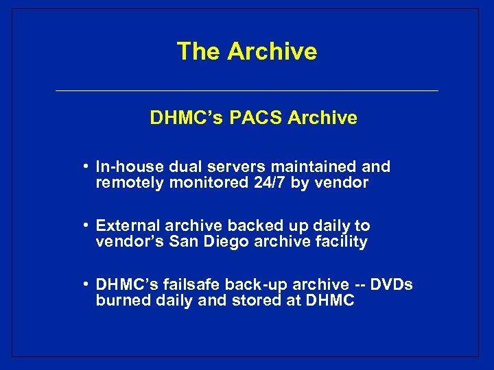 The Archive DHMC's PACS Archive • In-house dual servers maintained and remotely monitored 24/7
