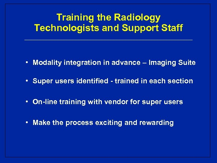 Training the Radiology Technologists and Support Staff • Modality integration in advance – Imaging