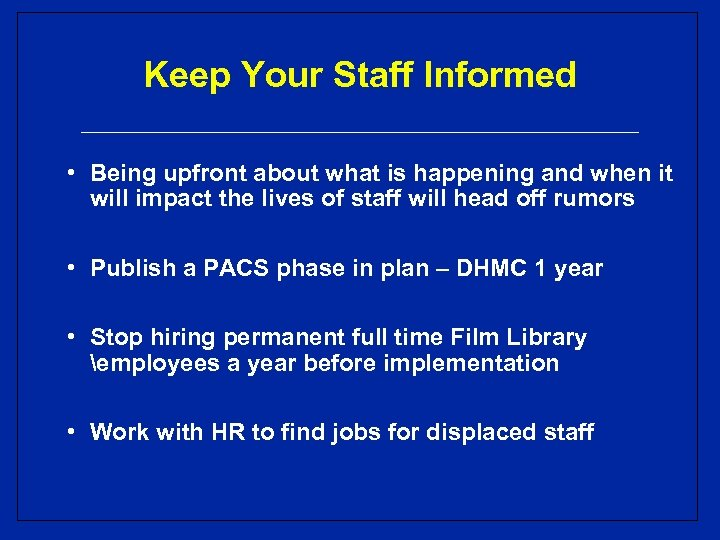 Keep Your Staff Informed • Being upfront about what is happening and when it