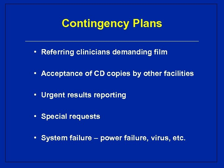 Contingency Plans • Referring clinicians demanding film • Acceptance of CD copies by other
