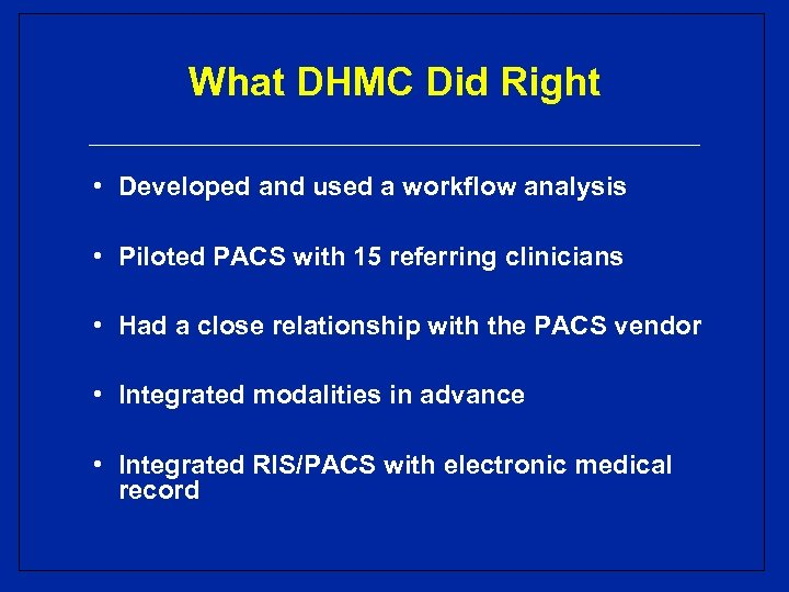 What DHMC Did Right • Developed and used a workflow analysis • Piloted PACS