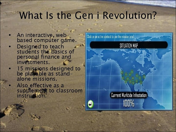 What Is the Gen i Revolution? • • An interactive, webbased computer game. Designed