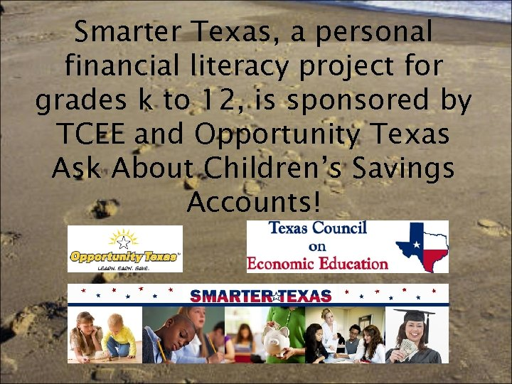 Smarter Texas, a personal financial literacy project for grades k to 12, is sponsored