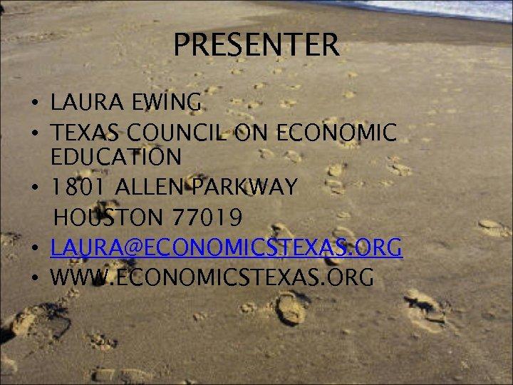 PRESENTER • LAURA EWING • TEXAS COUNCIL ON ECONOMIC EDUCATION • 1801 ALLEN PARKWAY