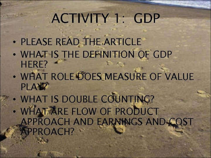 ACTIVITY 1: GDP • PLEASE READ THE ARTICLE • WHAT IS THE DEFINITION OF