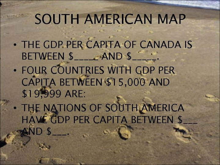 SOUTH AMERICAN MAP • THE GDP PER CAPITA OF CANADA IS BETWEEN $_____ AND