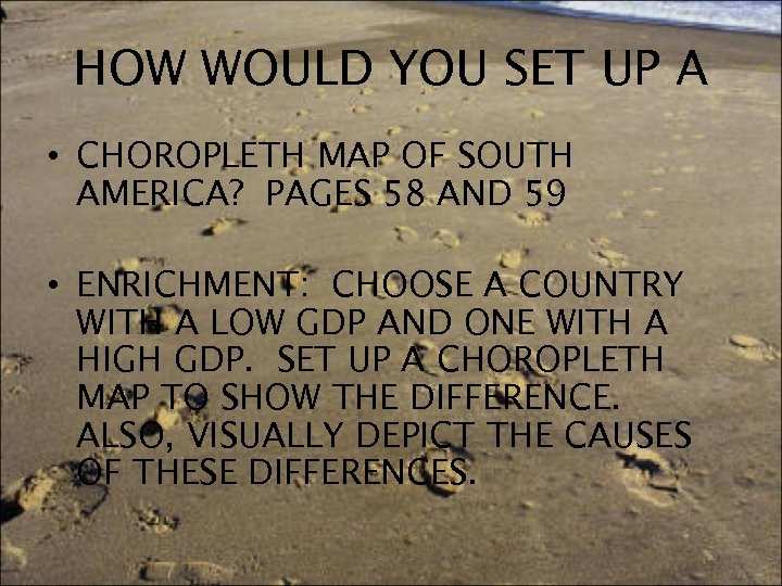HOW WOULD YOU SET UP A • CHOROPLETH MAP OF SOUTH AMERICA? PAGES 58
