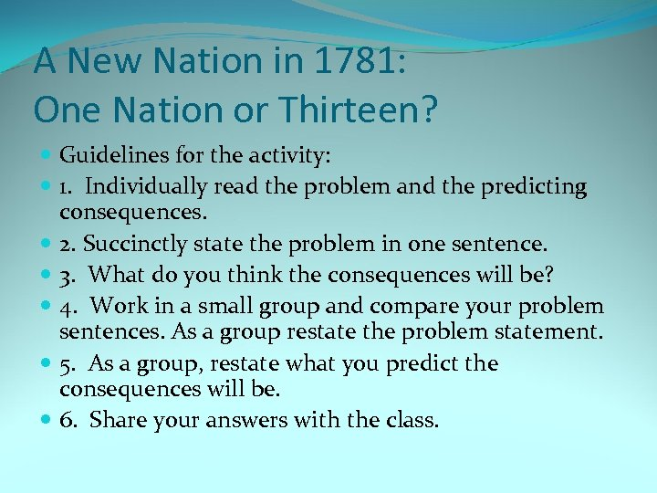 A New Nation in 1781: One Nation or Thirteen? Guidelines for the activity: 1.