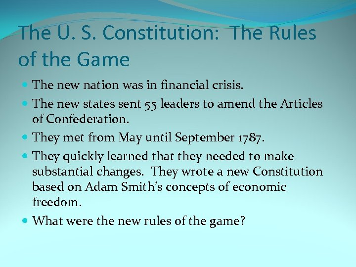 The U. S. Constitution: The Rules of the Game The new nation was in