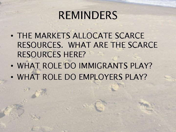 REMINDERS • THE MARKETS ALLOCATE SCARCE RESOURCES. WHAT ARE THE SCARCE RESOURCES HERE? •