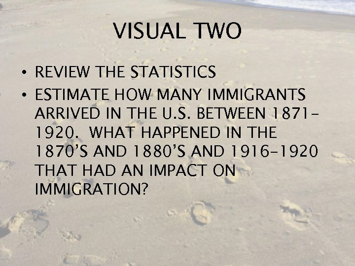 VISUAL TWO • REVIEW THE STATISTICS • ESTIMATE HOW MANY IMMIGRANTS ARRIVED IN THE