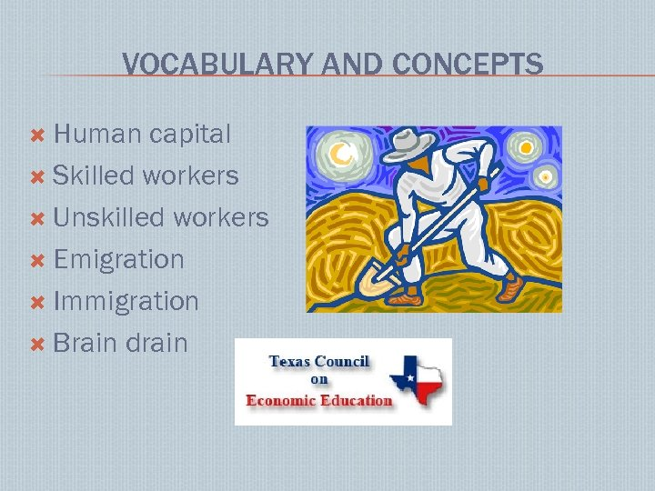 VOCABULARY AND CONCEPTS Human capital Skilled workers Unskilled workers Emigration Immigration Brain drain