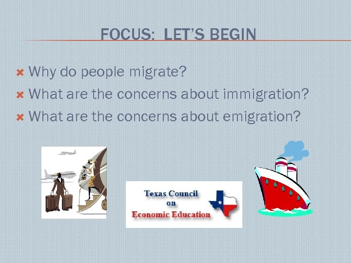 FOCUS: LET'S BEGIN Why do people migrate? What are the concerns about immigration? What
