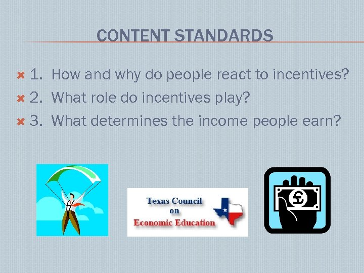 CONTENT STANDARDS 1. How and why do people react to incentives? 2. What role