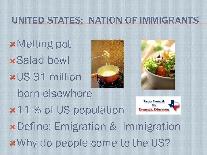 UNITED STATES: NATION OF IMMIGRANTS Melting pot Salad bowl US 31 million born elsewhere