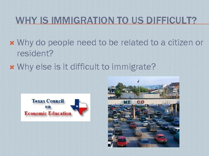 WHY IS IMMIGRATION TO US DIFFICULT? Why do people need to be related to