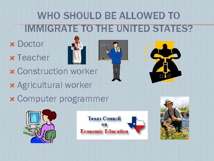 WHO SHOULD BE ALLOWED TO IMMIGRATE TO THE UNITED STATES? Doctor Teacher Construction worker