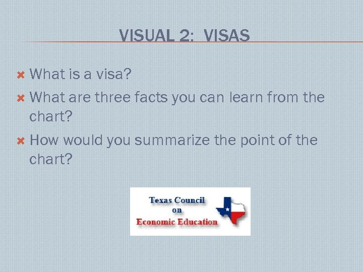 VISUAL 2: VISAS What is a visa? What are three facts you can learn