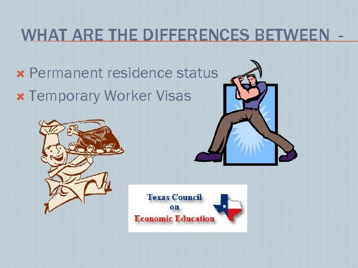 WHAT ARE THE DIFFERENCES BETWEEN Permanent residence status Temporary Worker Visas