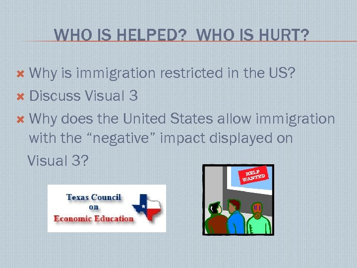 WHO IS HELPED? WHO IS HURT? Why is immigration restricted in the US? Discuss