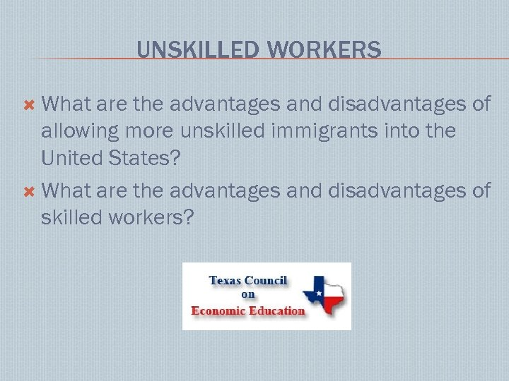 UNSKILLED WORKERS What are the advantages and disadvantages of allowing more unskilled immigrants into
