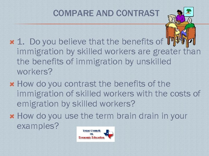 COMPARE AND CONTRAST 1. Do you believe that the benefits of immigration by skilled