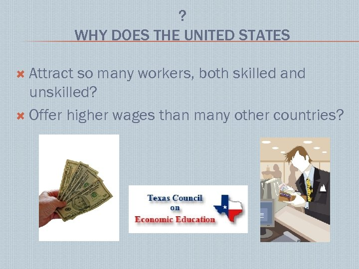 ? WHY DOES THE UNITED STATES Attract so many workers, both skilled and unskilled?